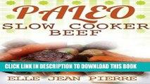 Best Seller Paleo Slow Cooker Beef  Recipes: Simple Gluten Free Crockpot Recipes. (Paleo Slow