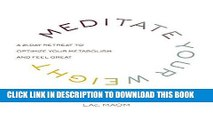 Ebook Meditate Your Weight: A 21-Day Retreat to Optimize Your Metabolism and Feel Great Free Read