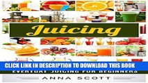 Best Seller Juicing: Everyday Juicing for Beginners (Juicing, Juicing for Weight Loss, Juicing