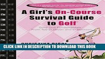 Read Now A Girl s On-course Survival Guide to Golf: Solid Golf Fundamentals... From Tee to Green