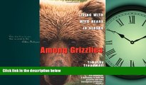 READ book  Among Grizzlies: Living with Wild Bears in Alaska  DOWNLOAD ONLINE