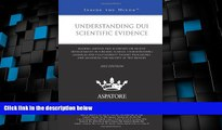 Big Deals  Understanding DUI Scientific Evidence, 2013 ed.: Leading Lawyers and Scientists on