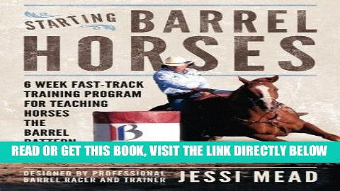 [EBOOK] DOWNLOAD Starting Barrel Horses: 6 week fast track training program for teaching horses