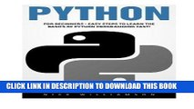 [Free Read] Python: For Beginners - Easy Steps To Learn The Basics Of Python Programming Fast!