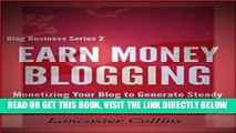 [Free Read] Earn Money Blogging: Monetizing Your Blog to Generate Steady Passive Income (Blogging