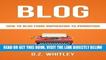 [Free Read] BLOG: How To Blog: From Inspiration To Promotion (Blog Writing   Profit) (Net How-To