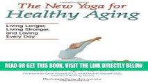 Ebook The New Yoga for Healthy Aging: Living Longer, Living Stronger and Loving Every Day Free
