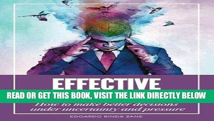 [New] PDF Effective Decision-Making: How To Make Better Decisions Under Uncertainty And Pressure