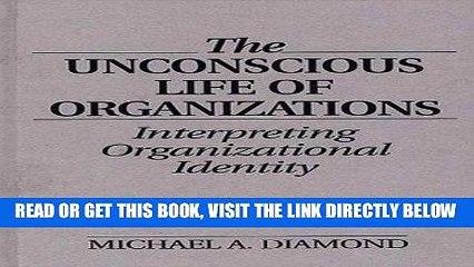 [New] Ebook The Unconscious Life of Organizations: Interpreting Organizational Identity Free Online