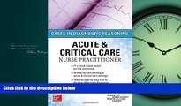For you ACUTE   CRITICAL CARE NURSE PRACTITIONER: CASES IN DIAGNOSTIC REASONING