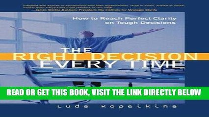 [New] Ebook The Right Decision Every Time: How to Reach Perfect Clarity on Tough