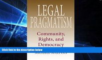 READ FULL  Legal Pragmatism: Community, Rights, and Democracy (American Philosophy)  Premium PDF
