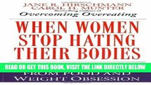 Ebook When Women Stop Hating Their Bodies: Freeing Yourself from Food and Weight Obsession Free Read