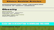 Read Now Obesity, An Issue of Endocrinology and Metabolism Clinics of North America, 1e (The