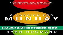 [Free Read] A Passion for Monday: Love Monday, Just Like Friday, But For a Different Reason Full