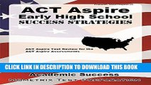 Read Now ACT Aspire Early High School Success Strategies Study Guide: ACT Aspire Test Review for