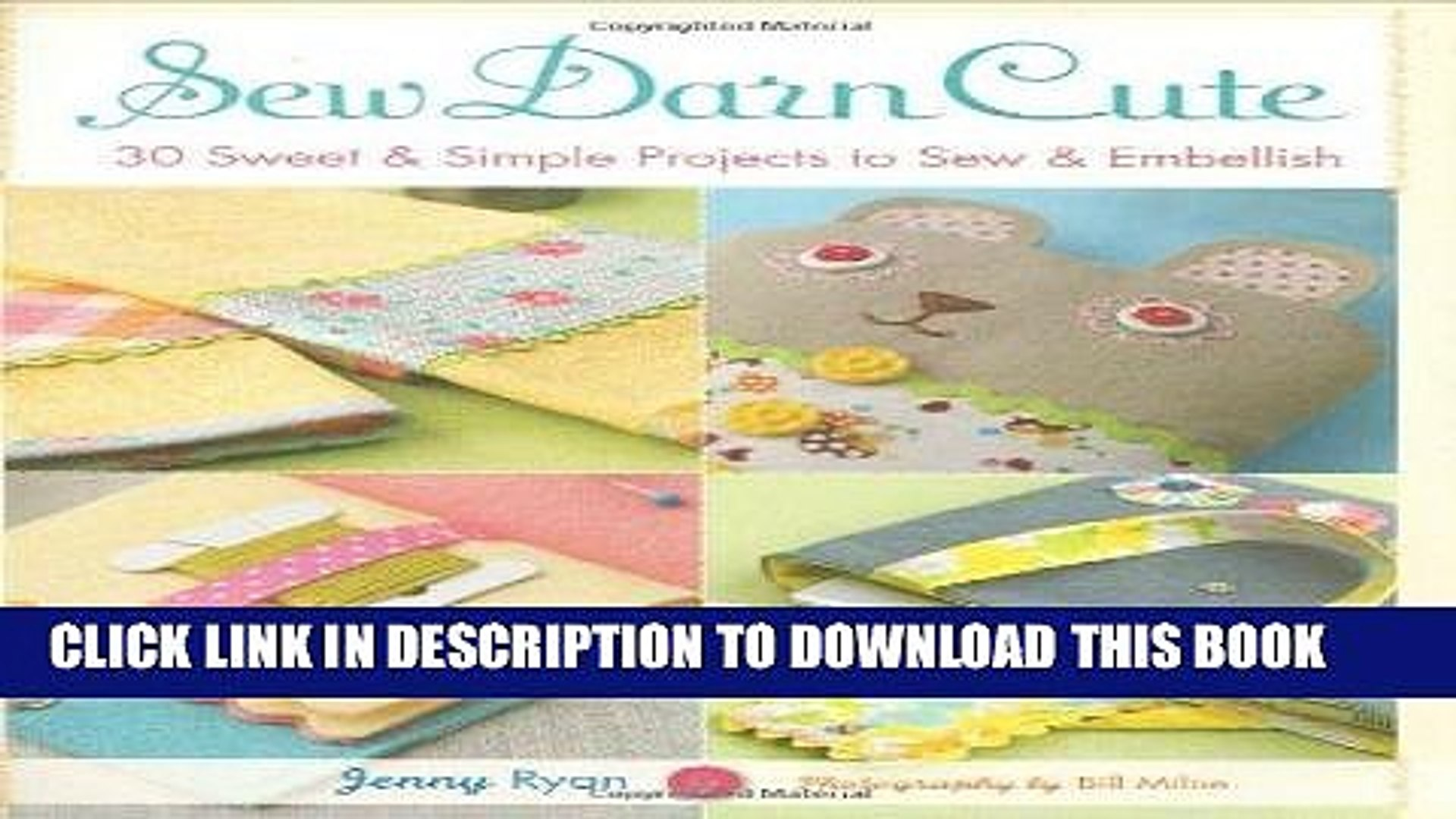 Read Now Sew Darn Cute: 30 Sweet   Simple Projects to Sew   Embellish PDF Book