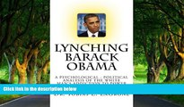 Must Have PDF  Lynching Barack Obama: A Psychological Political Analysis of the White Man s
