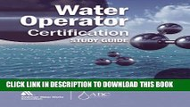 Read Now Water Operator Certification Study Guide: A Guide to Preparing for Water Treatment and