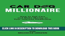 [PDF] Car Dog Millionaire: How to Sell Cars and Make Money at Your Internet Dealership Full