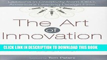 [Ebook] The Art of Innovation: Lessons in Creativity from IDEO, America s Leading Design Firm