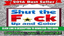 Read Now Shut the F*ck Up and Color: The Adult Coloring Book of Swear Words, Curse Words,