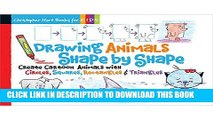 Read Now Drawing Animals Shape by Shape: Create Cartoon Animals with Circles, Squares,