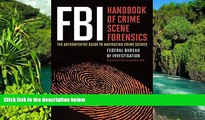 Full [PDF]  FBI Handbook of Crime Scene Forensics: The Authoritative Guide to Navigating Crime