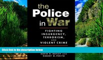 Big Deals  The Police in War: Fighting Insurgency, Terrorism, and Violent Crime  Full Ebooks Best