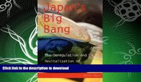 READ BOOK  Japan s Big Bang: The Deregulation and Revitalization of the Japanese Economy FULL
