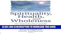 Read Now Spirituality, Health, and Wholeness: An Introductory Guide for Health Care Professionals