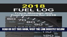 [READ] EBOOK 2018 Fuel Log: Log auto mileage and fuel expense for the year 2018. Excellent Fuel