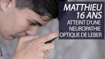 J'ai perdu la vue en 4 mois. Mais je ne lâcherai rien – Témoignage de Matthieu, 16 ans, atteint d'une neuropathie optique de Leber