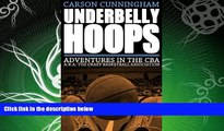 READ book  Underbelly Hoops: Adventures in the CBA - A.K.A. The Crazy Basketball Association