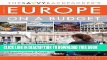Read Now The Savvy Backpacker's Guide to Europe on a Budget: Advice on Trip Planning, Packing,