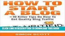 Best Seller How To Start A Blog Plus 10 Killer Tips On How To Get Quality Blog Traffic: Simon