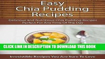 Ebook Easy Chia Pudding Recipes: Delicious and Nutritious Chia Pudding Recipes Perfect For Any