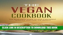 Best Seller The Vegan Cookbook:  The Beginners Guide To Live a Different Lifestyle - And Lose The