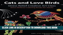 Ebook Cats and Love Birds: Stress Relief Creative Art Class (Stress Reliever Coloring Books for