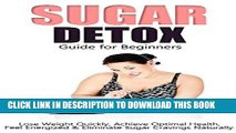 Best Seller Sugar Detox: Guide for Beginners - Lose Weight Quickly, Achieve Optimal Health, Feel