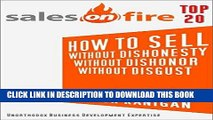 Ebook How To Sell...Without Dishonesty...Without Dishonor...Without Disgust (Sales On Fire Book 1)