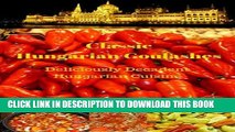 Ebook Classic Hungarian Goulashes: Deliciously Decadent Hungarian Cuisine(hungarian recipes,