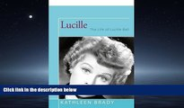 FREE DOWNLOAD  Lucille: The Life of Lucille Ball  BOOK ONLINE
