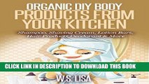 Best Seller Organic DIY Body Products From Your Kitchen: Natural Homemade Organic Recipes for