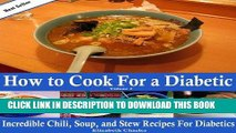 Best Seller How to Cook For a Diabetic - Incredible Chili, Soup, and Stew Recipes For Diabetics