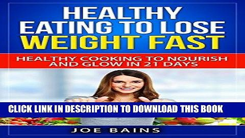 Best Seller HEALTHY EATING TO LOSE WEIGHT FAST: HEALTHY COOKING TO NOURISH AND GLOW IN 21 DAYS