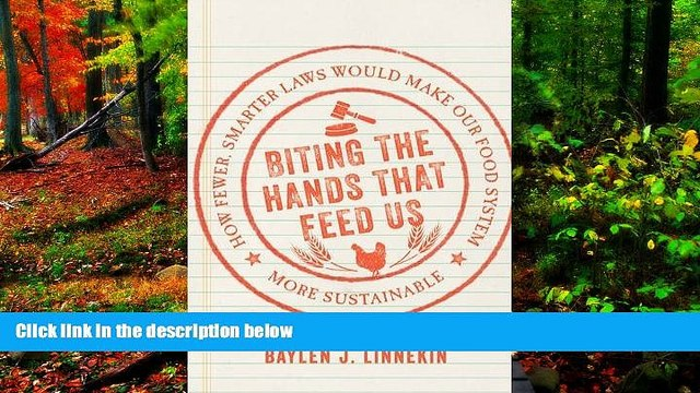 Deals in Books  Biting the Hands that Feed Us: How Fewer, Smarter Laws Would Make Our Food System