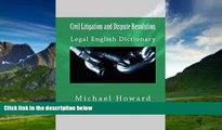 Big Deals  Civil Litigation and Dispute Resolution: Legal English Dictionary  Full Ebooks Best