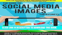 Best Seller The Guide to Social Media Images for Business: How to Produce Photos, Pictures,