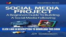 Ebook Social Media Project: A Beginners Guide To Building A Social Media Following (Social Media